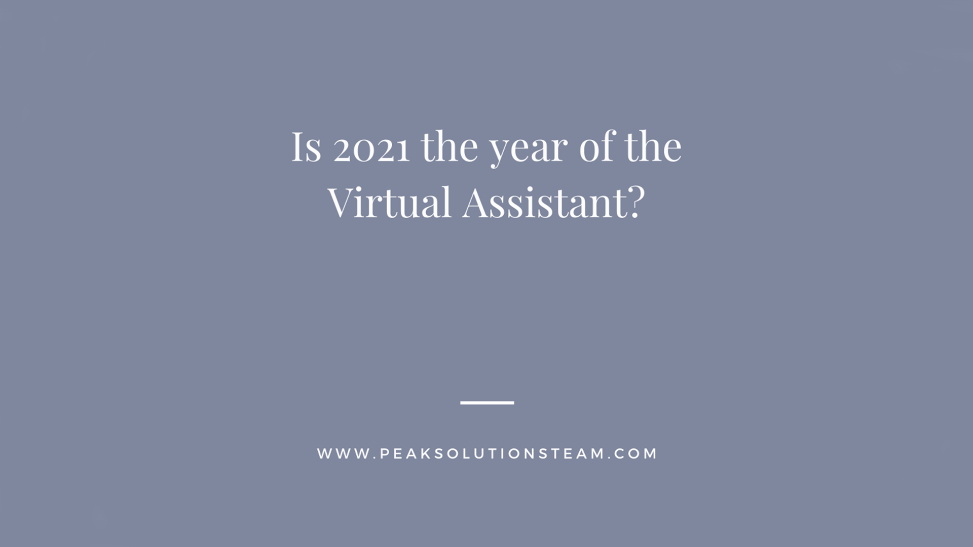 Peak-solutions-Is 2021 the year of the Virtual Assistant
